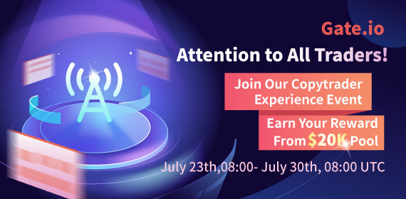 Gate.io's Copytrader Experience Event Has Begun! You Could Earn Your Reward From $20K Pool