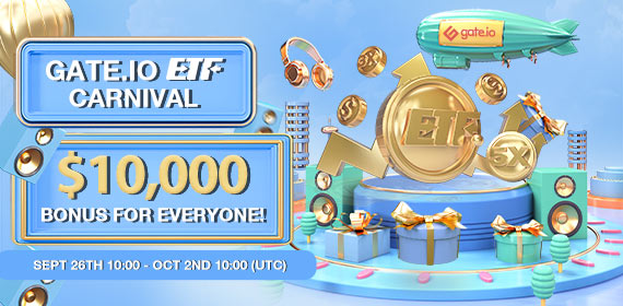 Join Gate.io ETFs Carnival: Up to $10,000 Multiple Bonuses for Everyone!