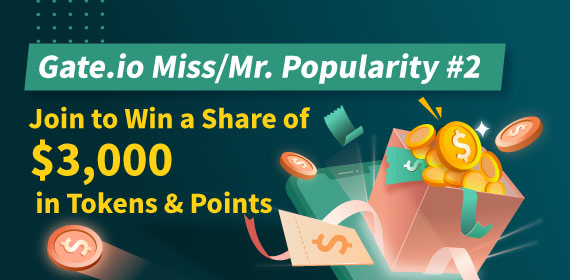 Gate.io Miss/Mr. Popularity #2 | Win $3,000 in Rewards by Sharing Posts