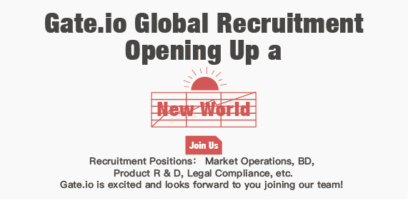 Gate.io Global Recruitment: Opening Up a New World-Announcements-Gate.io