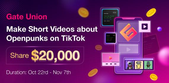 Gate Union - Make Tik Tok Videos about OpenPunks, Share $20,000