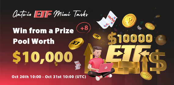Gate.io ETF Mini Tasks - Win from a Prize Pool Worth $10,000