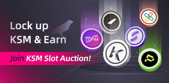Lock up KSM & Earn,Join Kusama Slot Auction!