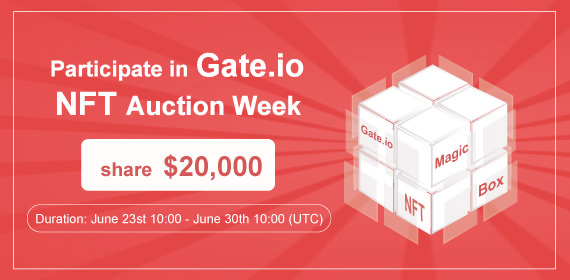 Gate.io NFT Auction Week, $20,000 prize pool to be won